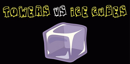 Towers vs Ice Cubes